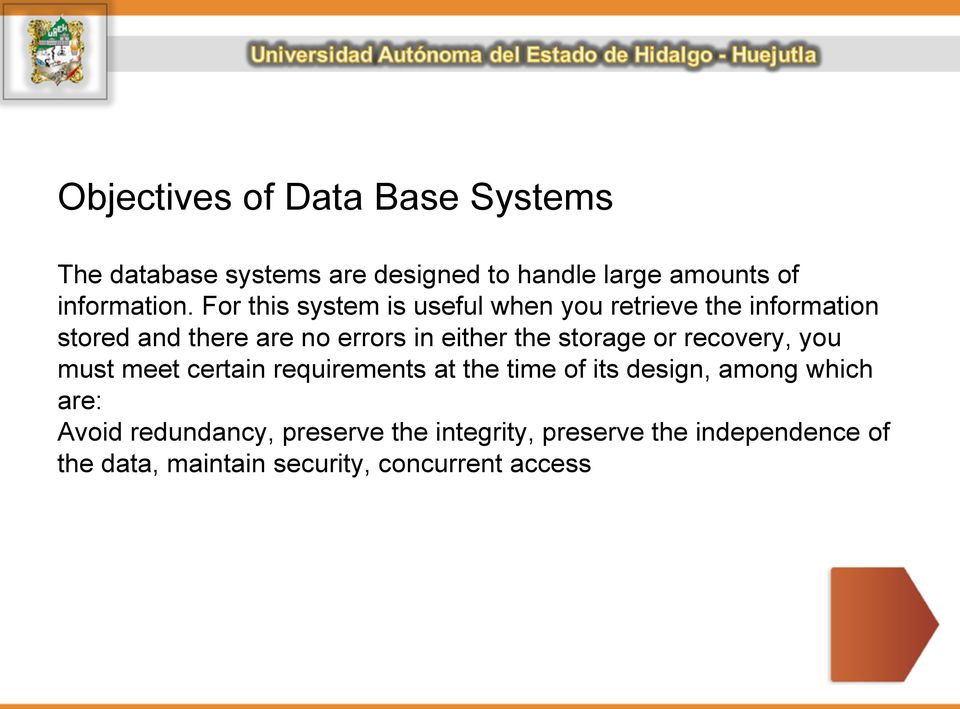 storage or recovery, you must meet certain requirements at the time of its design, among which are: Avoid