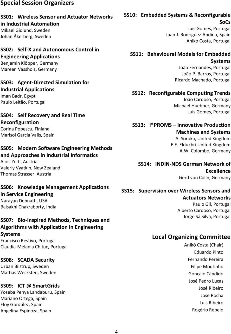 Reconfiguration Corina Popescu, Finland Marisol Garcia Valls, Spain SS05: Modern Software Engineering Methods and Approaches in Industrial Informatics Alois Zoitl, Austria Valeriy Vyatkin, New