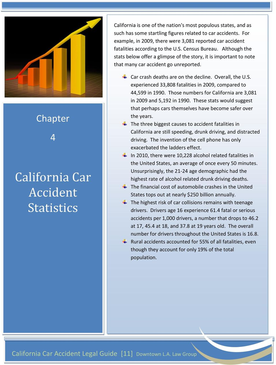 Although the stats below offer a glimpse of the story, it is important to note that many car accident go unreported. Chapter 4 California Car Accident Statistics Car crash deaths are on the decline.