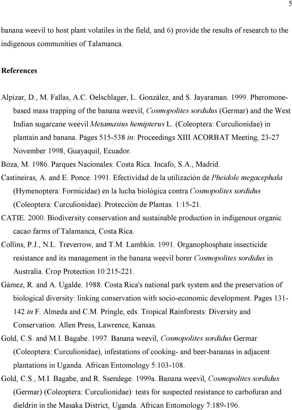 (Coleoptera: Curculionidae) in plantain and banana. Pages 515-538 in: Proceedings XIII ACORBAT Meeting, 23-27 November 1998, Guayaquil, Ecuador. Boza, M. 1986. Parques Nacionales: Costa Rica.