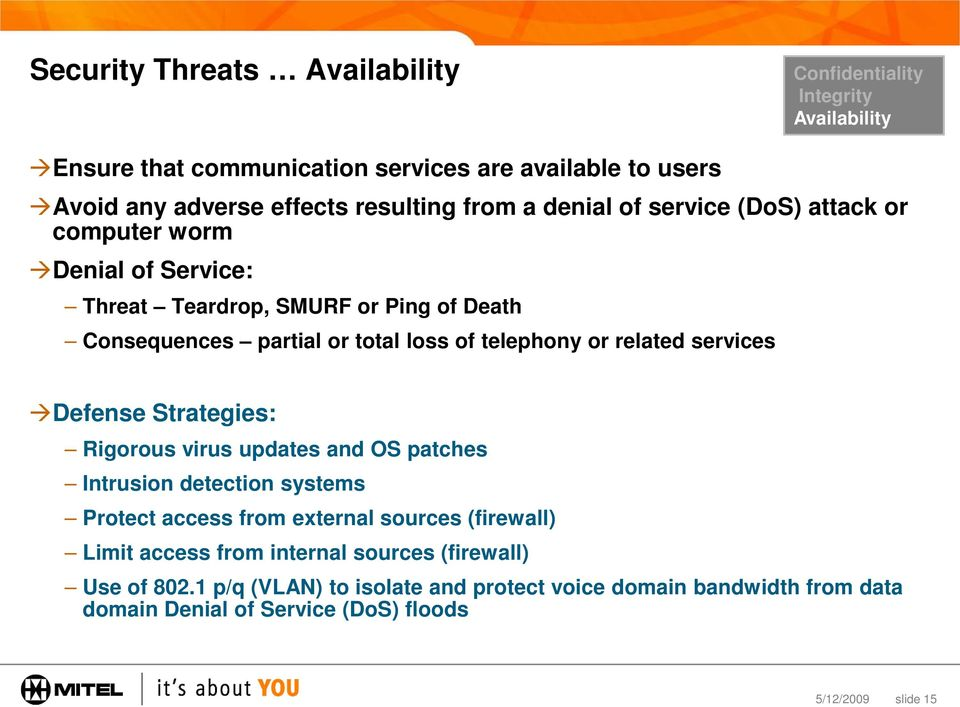 related services Defense Strategies: Rigorous virus updates and OS patches Intrusion detection systems Protect access from external sources (firewall) Limit access