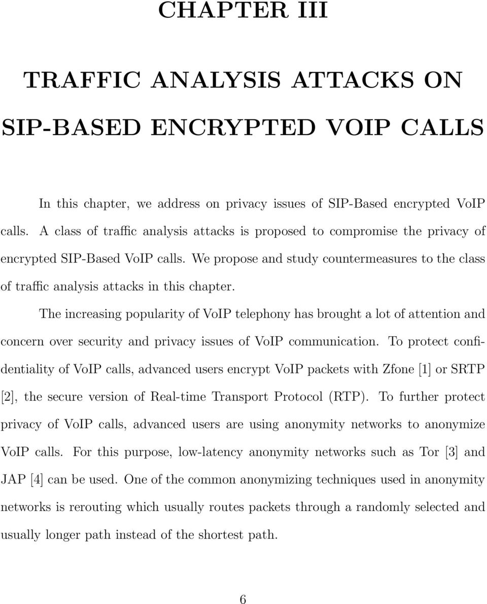 We propose and study countermeasures to the class of traffic analysis attacks in this chapter.