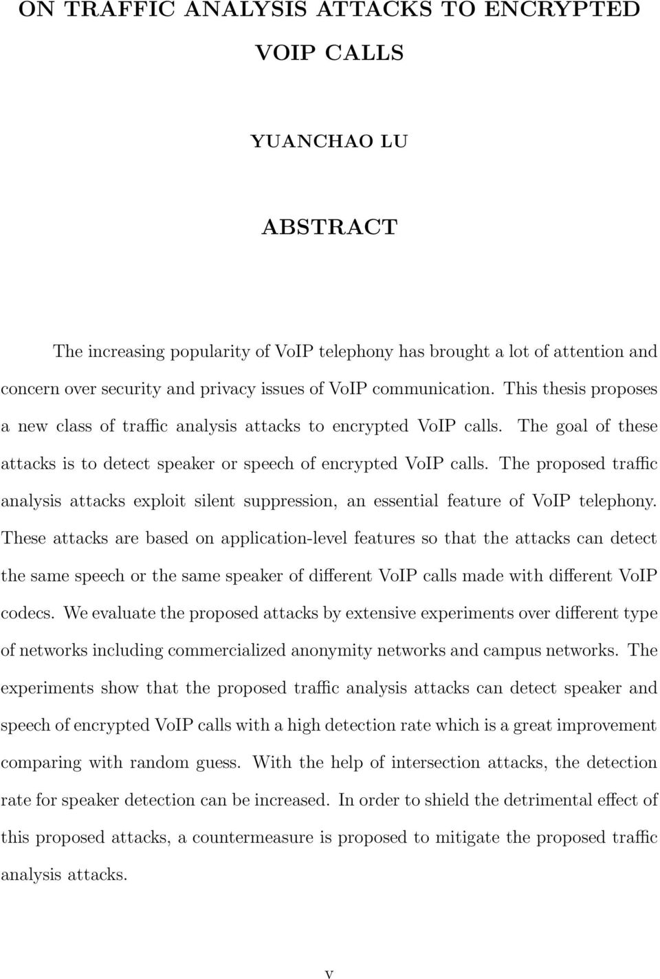 The proposed traffic analysis attacks exploit silent suppression, an essential feature of VoIP telephony.