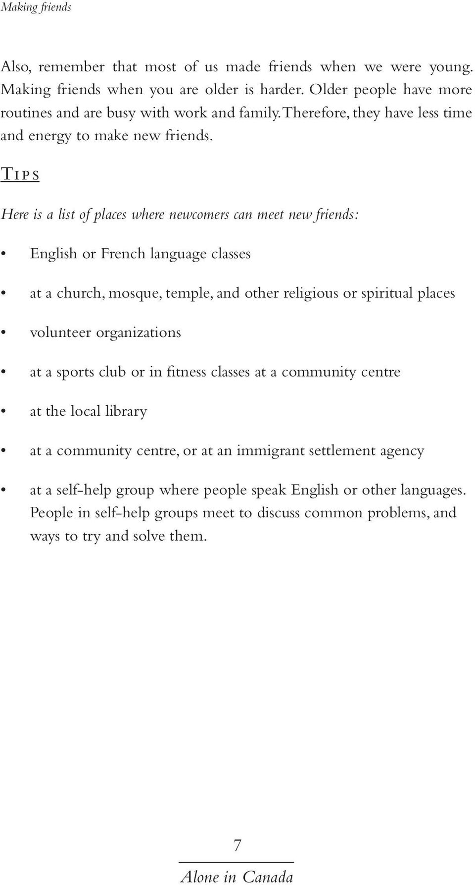 Tips Here is a list of places where newcomers can meet new friends: English or French language classes at a church, mosque, temple, and other religious or spiritual places volunteer