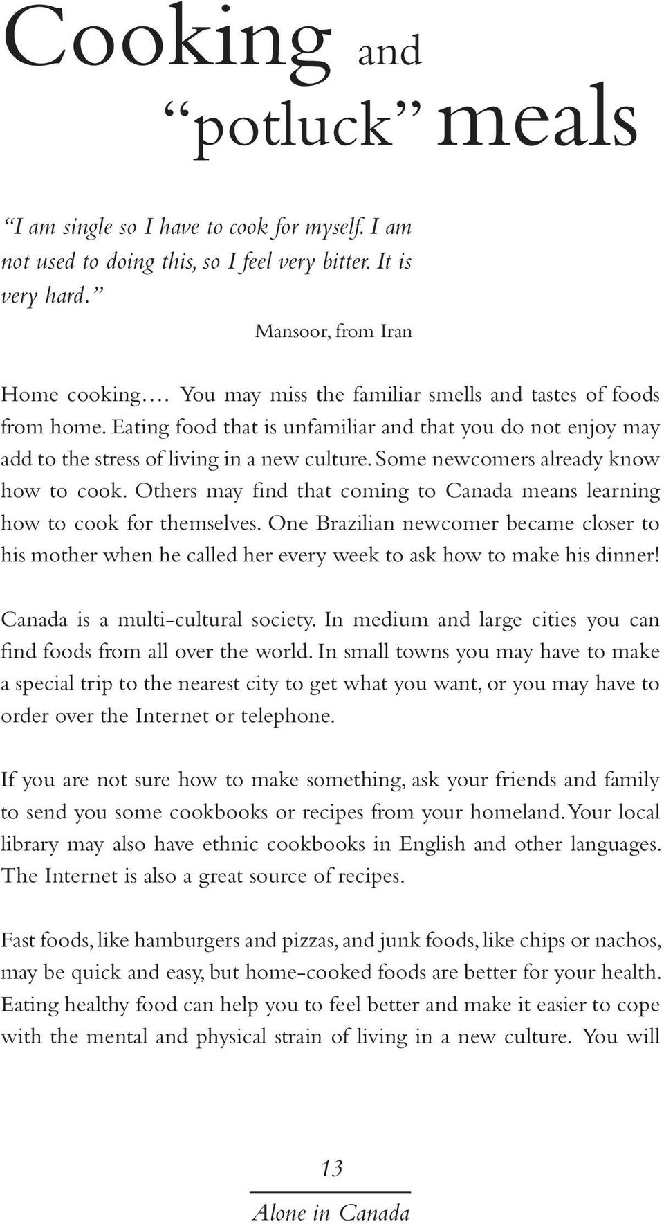 Some newcomers already know how to cook. Others may find that coming to Canada means learning how to cook for themselves.