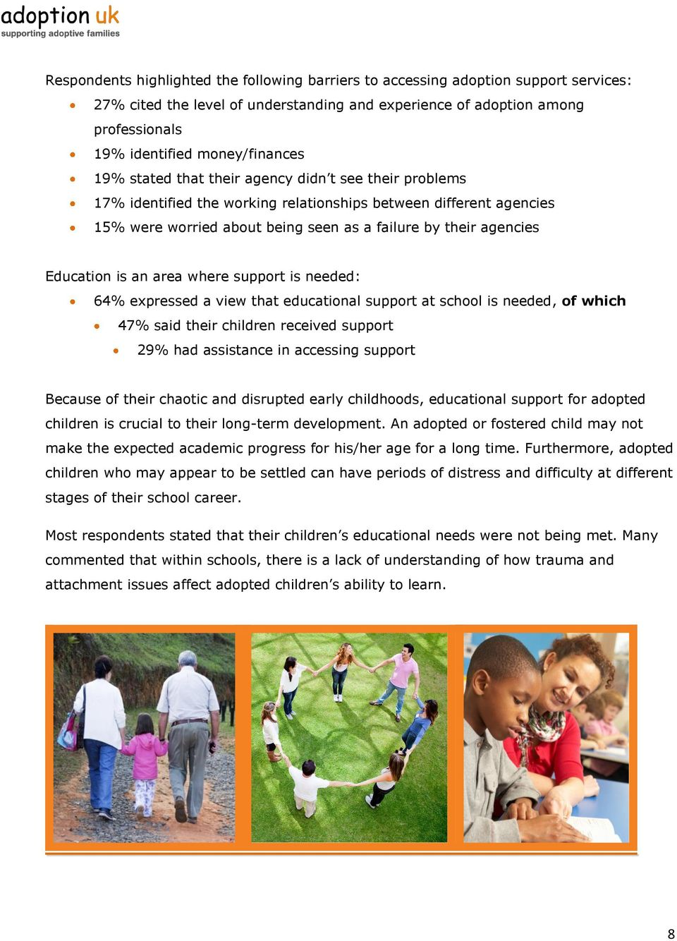 agencies Education is an area where support is needed: 64% expressed a view that educational support at school is needed, of which 47% said their children received support 29% had assistance in