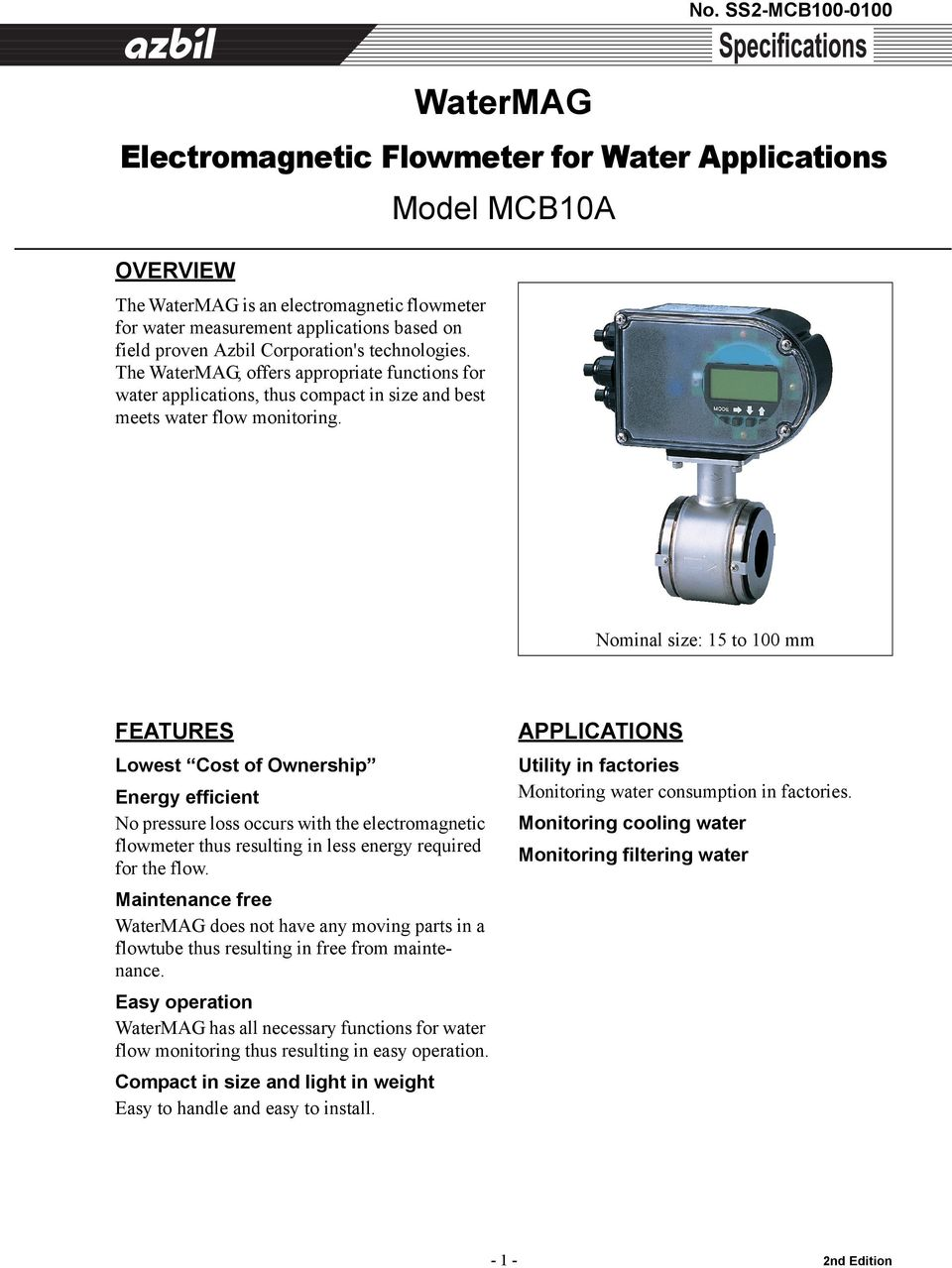 Model MCB10A Nominal size: 15 to 100 mm FEATURES Lowest Cost of Ownership Energy efficient No pressure loss occurs with the electromagnetic flowmeter thus resulting in less energy required for the