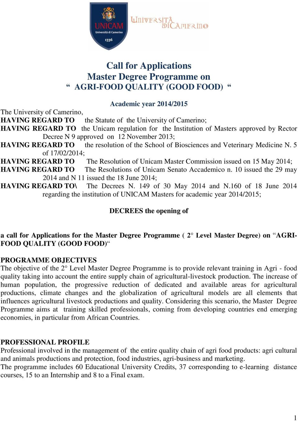 Medicine N. 5 of 17/02/2014; HAVING REGARD TO The Resolution of Unicam Master Commission issued on 15 May 2014; HAVING REGARD TO The Resolutions of Unicam Senato Accademico n.