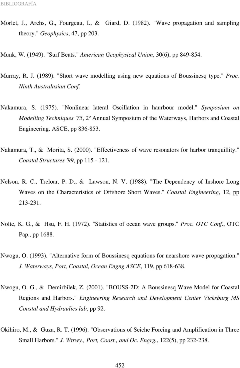 """ Symposium on Modelling Techniques '75, 2º Annual Symposium of the Waterways, Harbors and Coastal Engineering. ASCE, pp 836-853. Nakamura, T., & Morita, S. (2000)."