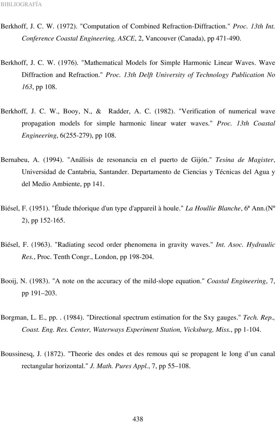 ", & Radder, A. C. (1982). ""Verification of numerical wave propagation models for simple harmonic linear water waves."" Proc. 13th Coastal Engineering, 6(255-279), pp 108. Bernabeu, A. (1994)."
