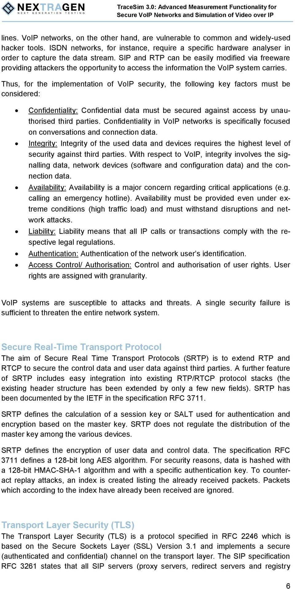 Thus, for the implementation of VoIP security, the following key factors must be considered: Confidentiality: Confidential data must be secured against access by unauthorised third parties.