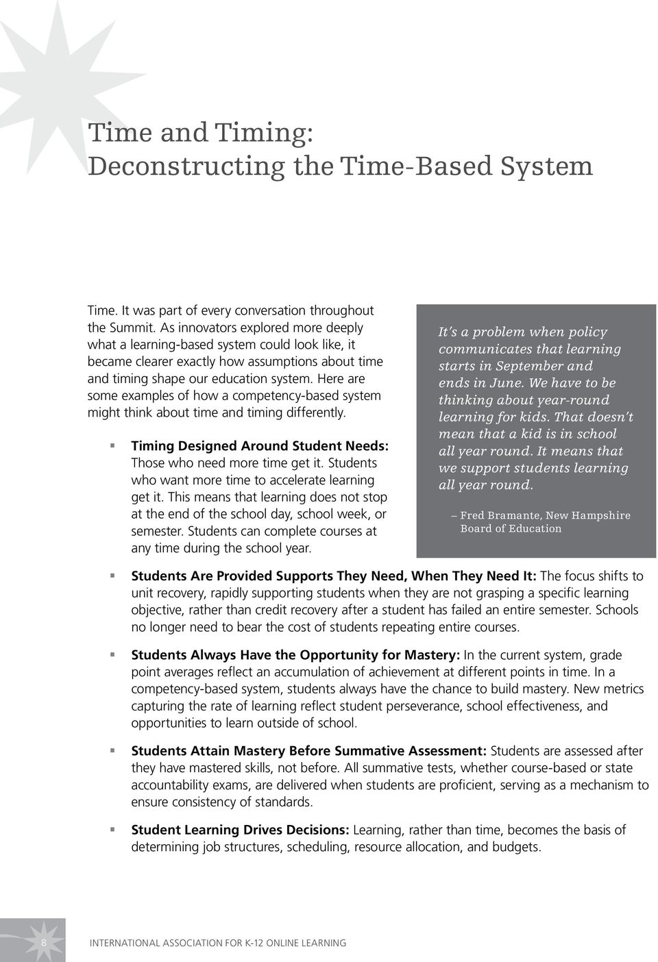 Here are some examples of how a competency-based system might think about time and timing differently. Timing Designed Around Student Needs: Those who need more time get it.