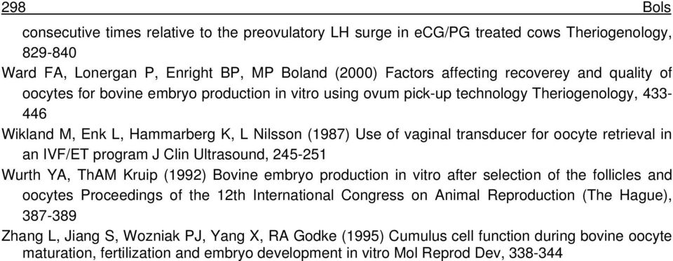 retrieval in an IVF/ET program J Clin Ultrasound, 245-251 Wurth YA, ThAM Kruip (1992) Bovine embryo production in vitro after selection of the follicles and oocytes Proceedings of the 12th