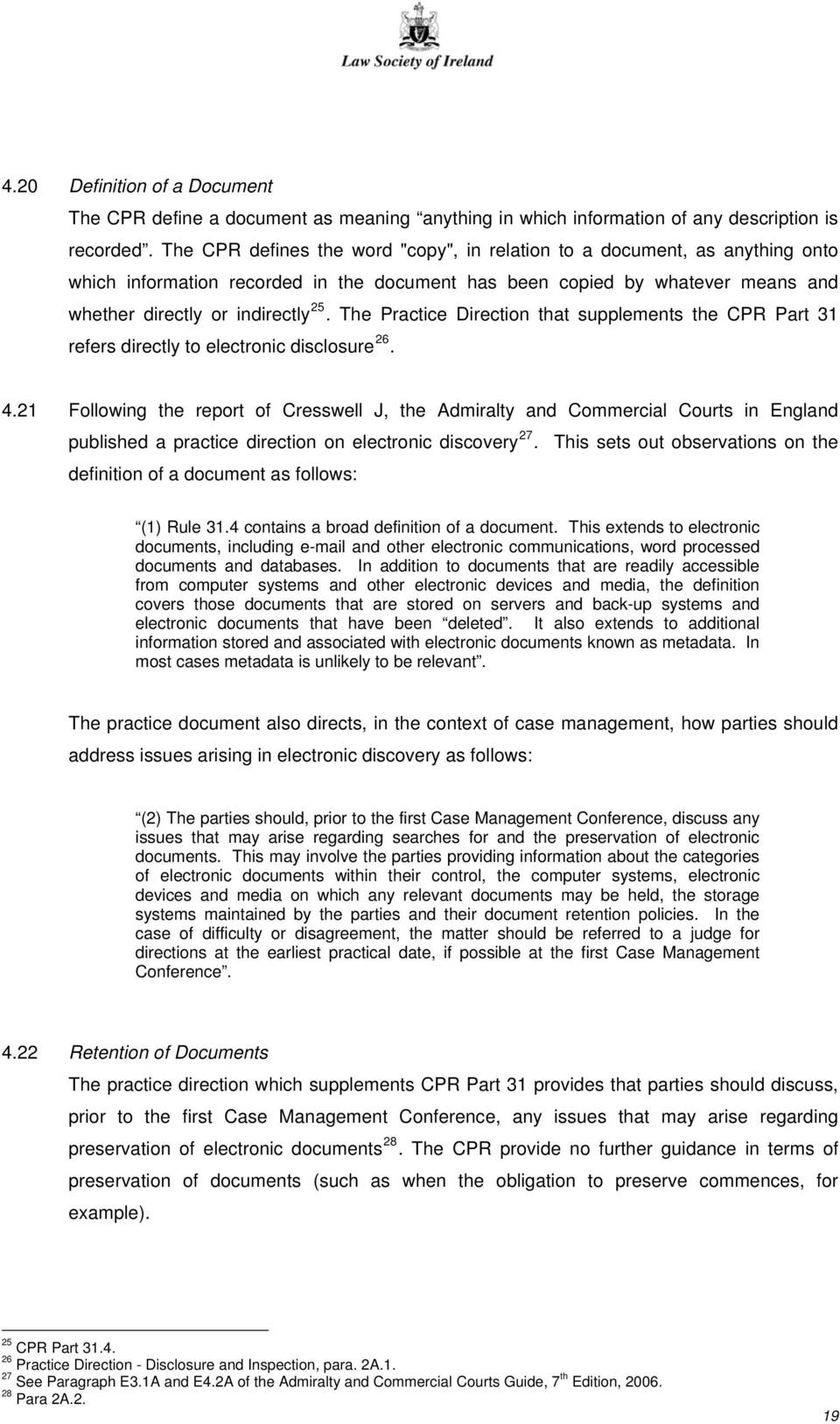 The Practice Direction that supplements the CPR Part 31 refers directly to electronic disclosure 26. 4.