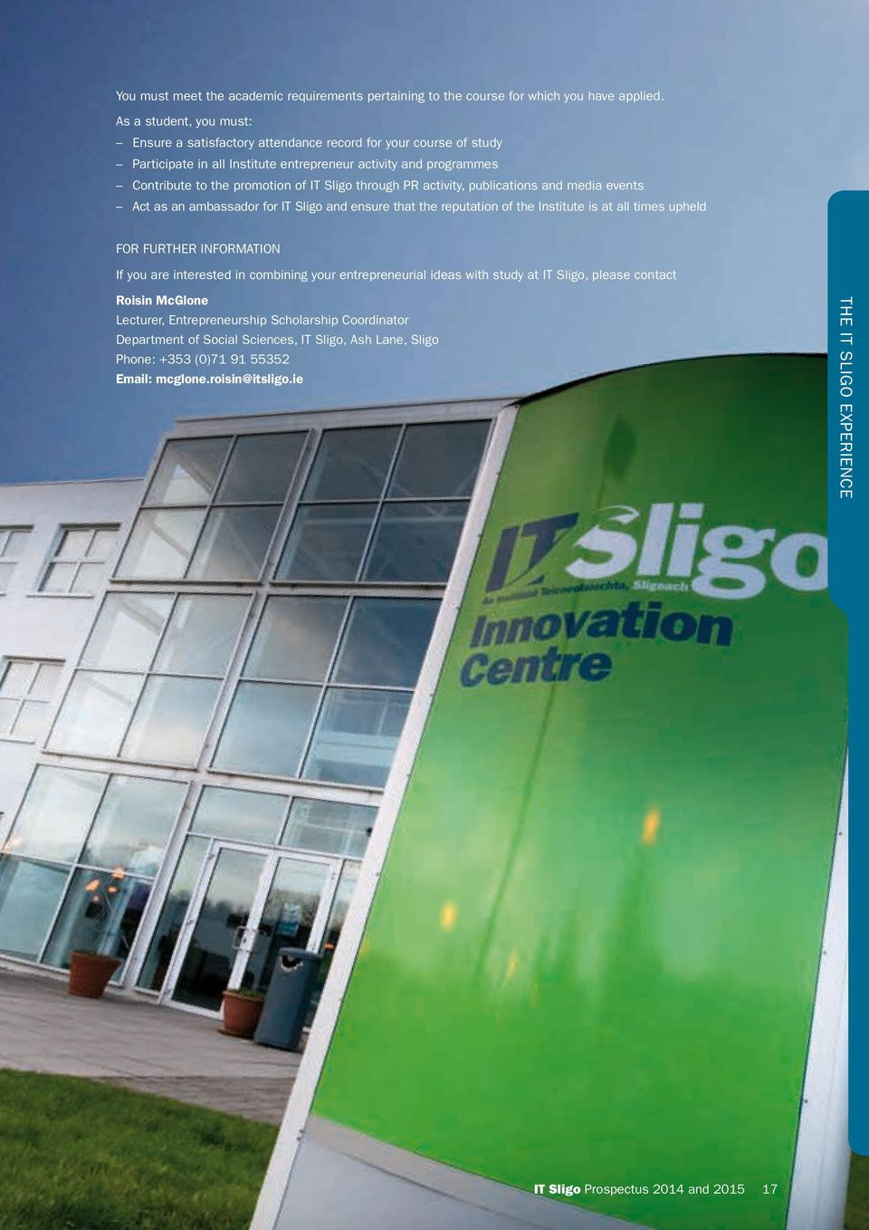 through PR activity, publications and media events Act as an ambassador for IT Sligo and ensure that the reputation of the Institute is at all times upheld FOR FURTHER INFORMATION If you are