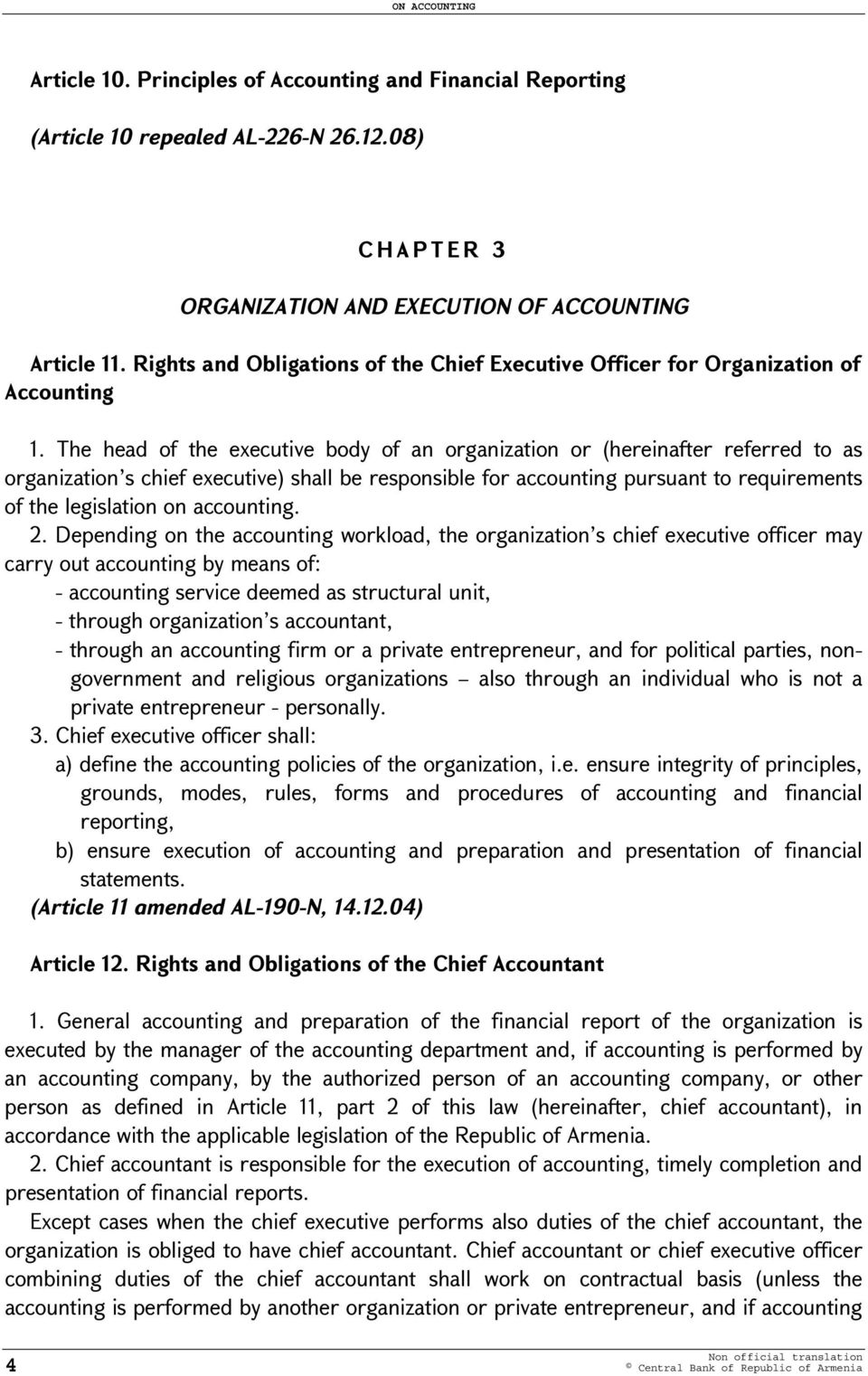The head of the executive body of an organization or (hereinafter referred to as organization s chief executive) shall be responsible for accounting pursuant to requirements of the legislation on