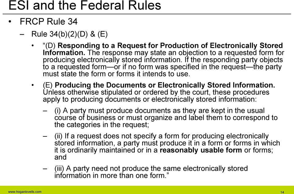 If the responding party objects to a requested form or if no form was specified in the request the party must state the form or forms it intends to use.