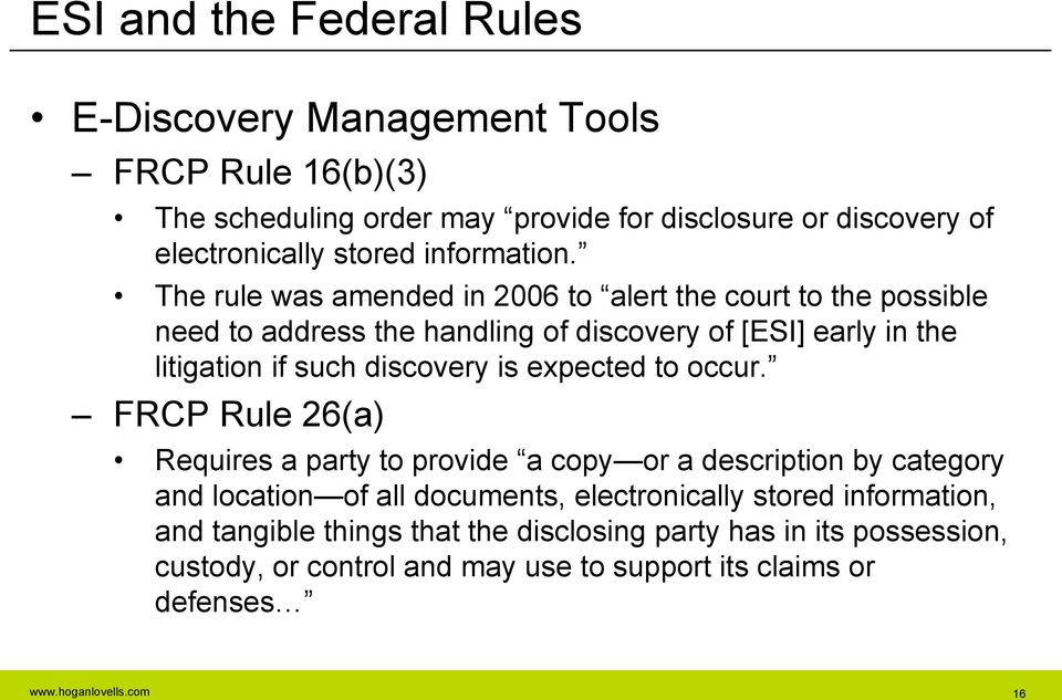 The rule was amended in 2006 to alert the court to the possible need to address the handling of discovery of [ESI] early in the litigation if such discovery