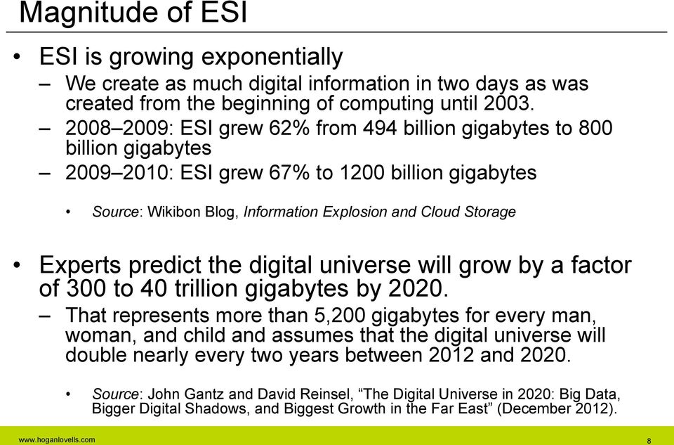 Experts predict the digital universe will grow by a factor of 300 to 40 trillion gigabytes by 2020.