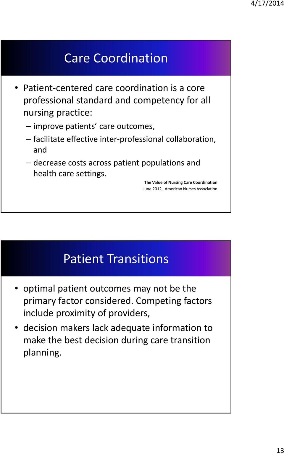 The Value of Nursing Care Coordination June 2012, American Nurses Association Patient Transitions optimal patient outcomes may not be the primary