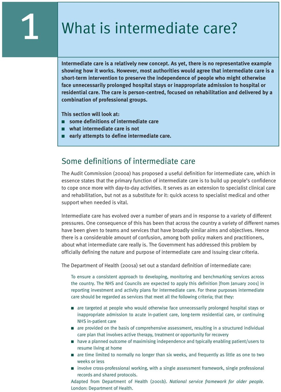 However, most authorities would agree that intermediate care is a short-term intervention to preserve the independence of people who might otherwise face unnecessarily prolonged hospital stays or