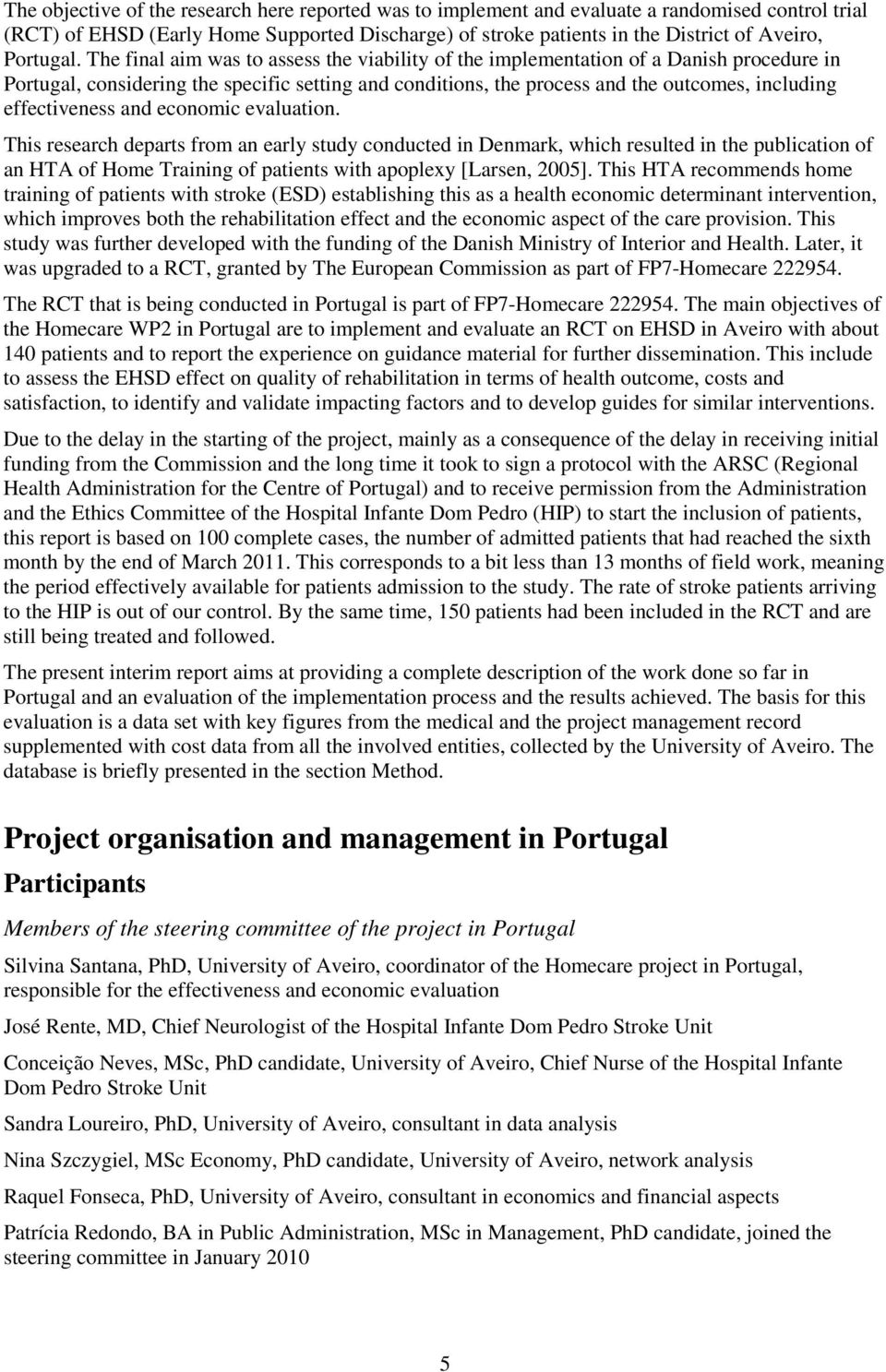 The final aim was to assess the viability of the implementation of a Danish procedure in Portugal, considering the specific setting and conditions, the process and the outcomes, including