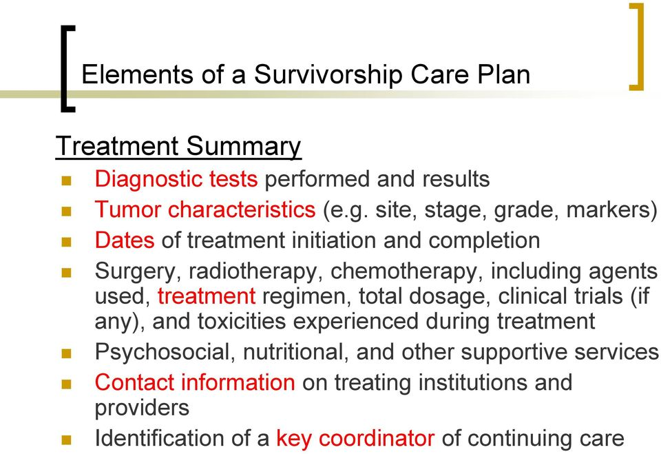 site, stage, grade, markers) Dates of treatment initiation and completion Surgery, radiotherapy, chemotherapy, including agents