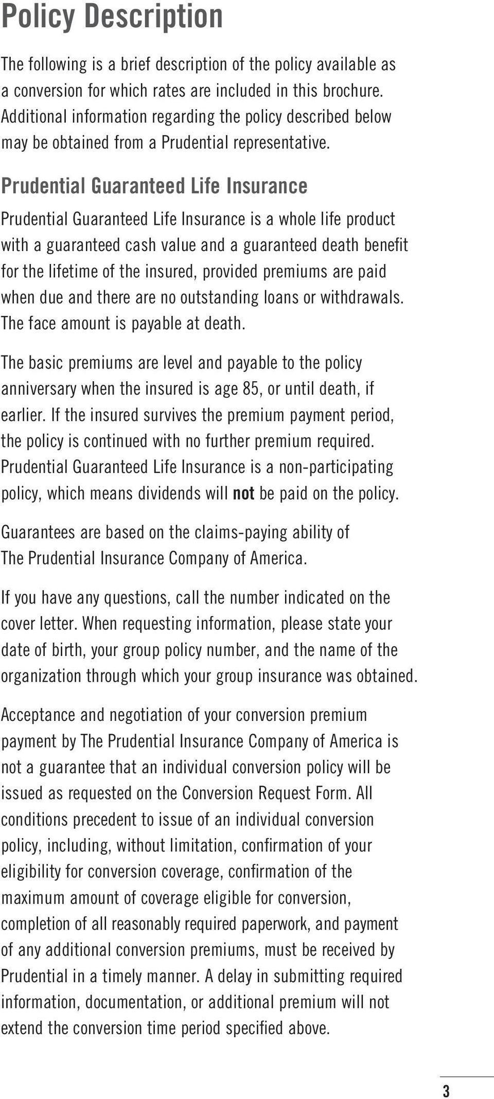 Prudential Guaranteed Life Insurance Prudential Guaranteed Life Insurance is a whole life product with a guaranteed cash value and a guaranteed death benefit for the lifetime of the insured, provided