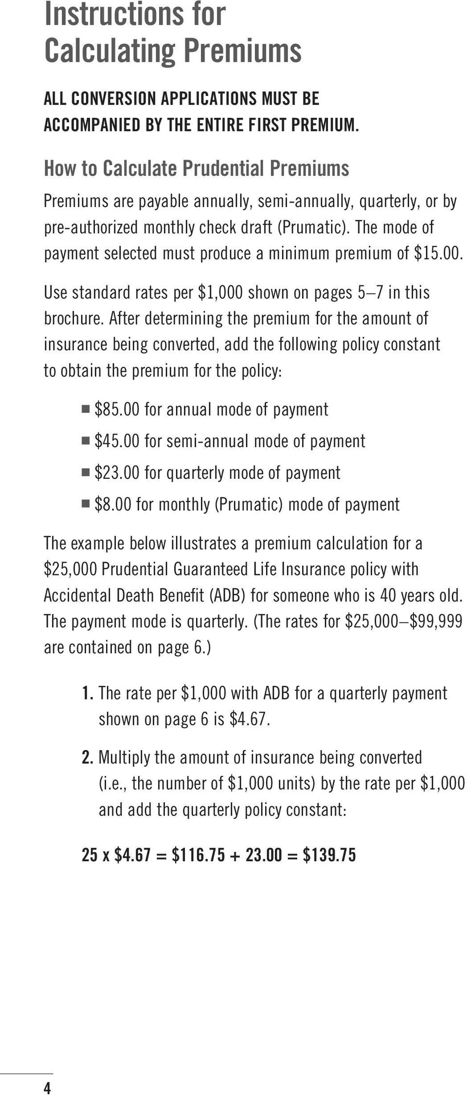 The mode of payment selected must produce a minimum premium of $15.00. Use standard rates per $1,000 shown on pages 5 7 in this brochure.