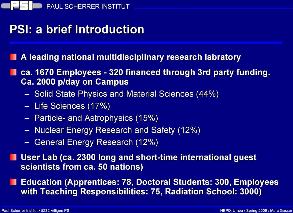 2000 p/day on Campus Solid State Physics and Material Sciences (44%) Life Sciences (17%) Particle- and Astrophysics (15%) Nuclear Energy