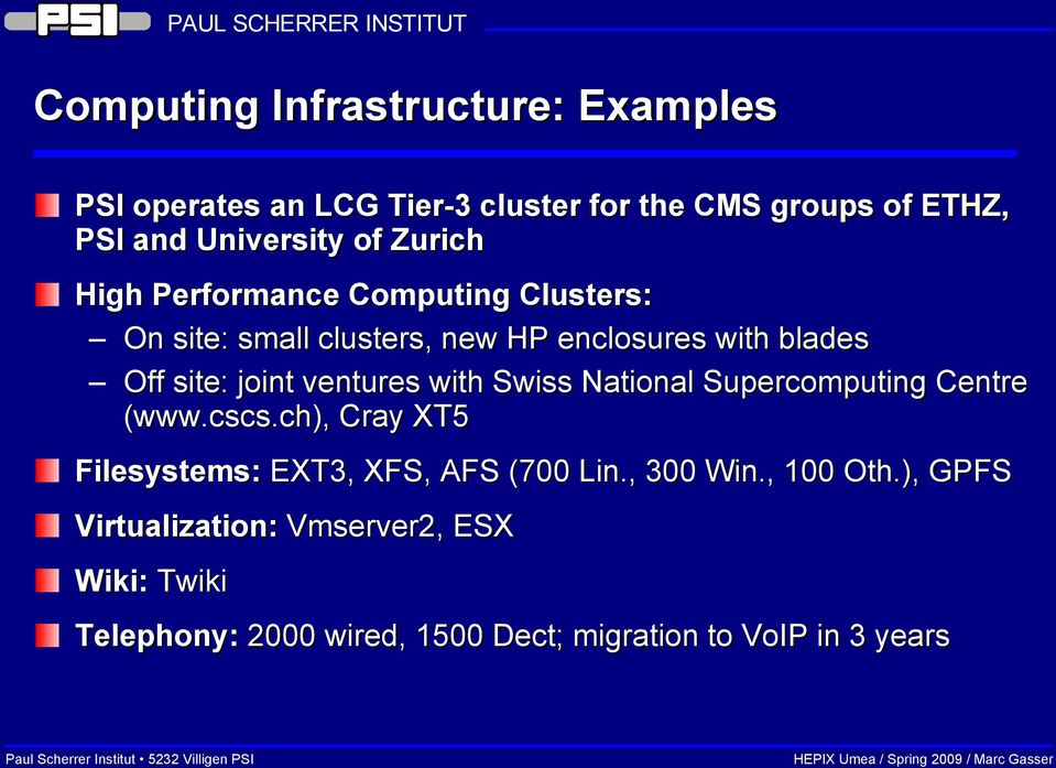 ventures with Swiss National Supercomputing Centre (www.cscs.ch), Cray XT5 Filesystems: EXT3, XFS, AFS (700 Lin.