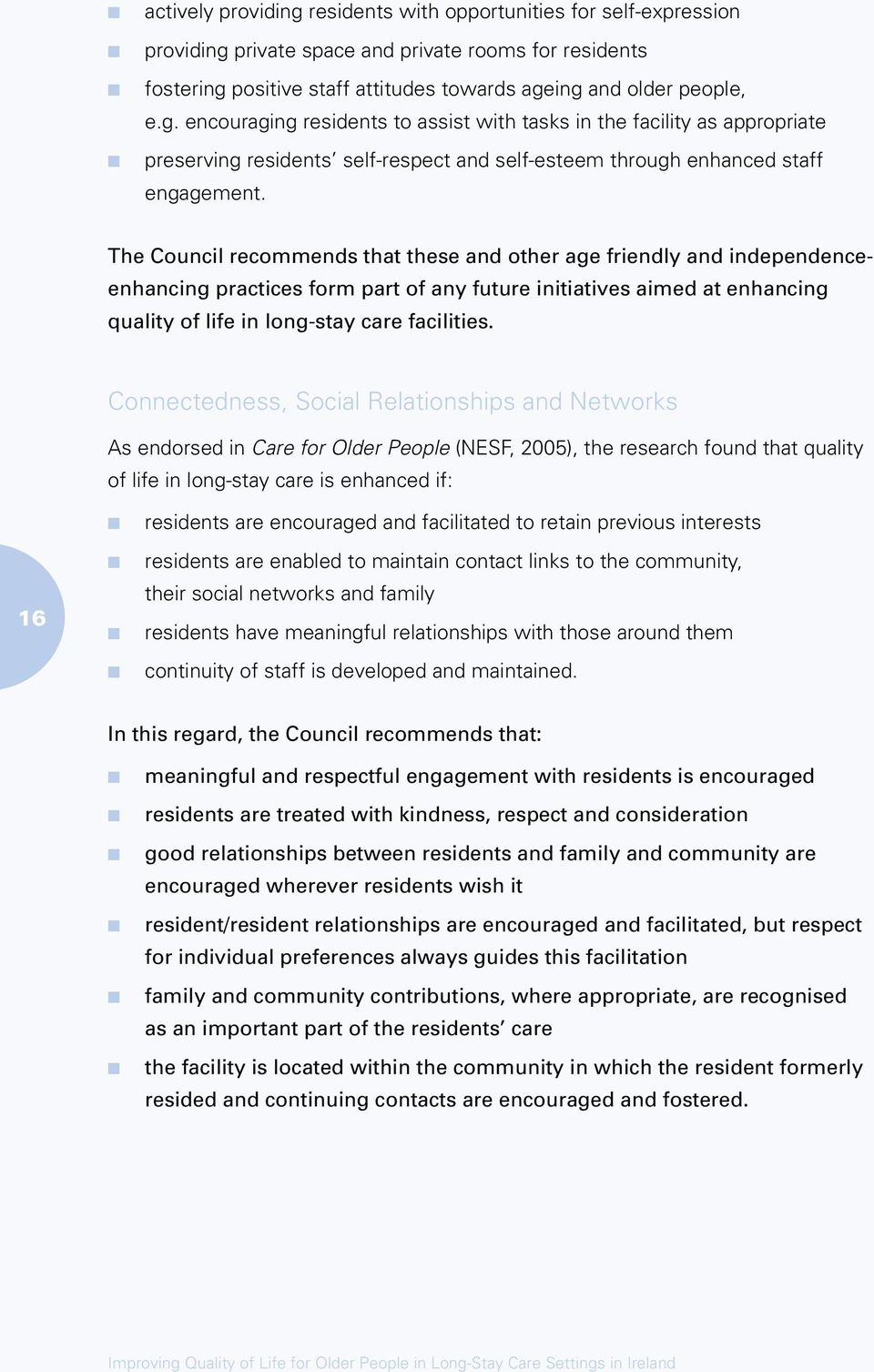 Connectedness, Social Relationships and Networks As endorsed in Care for Older People (NESF, 2005), the research found that quality of life in long-stay care is enhanced if: 16 residents are