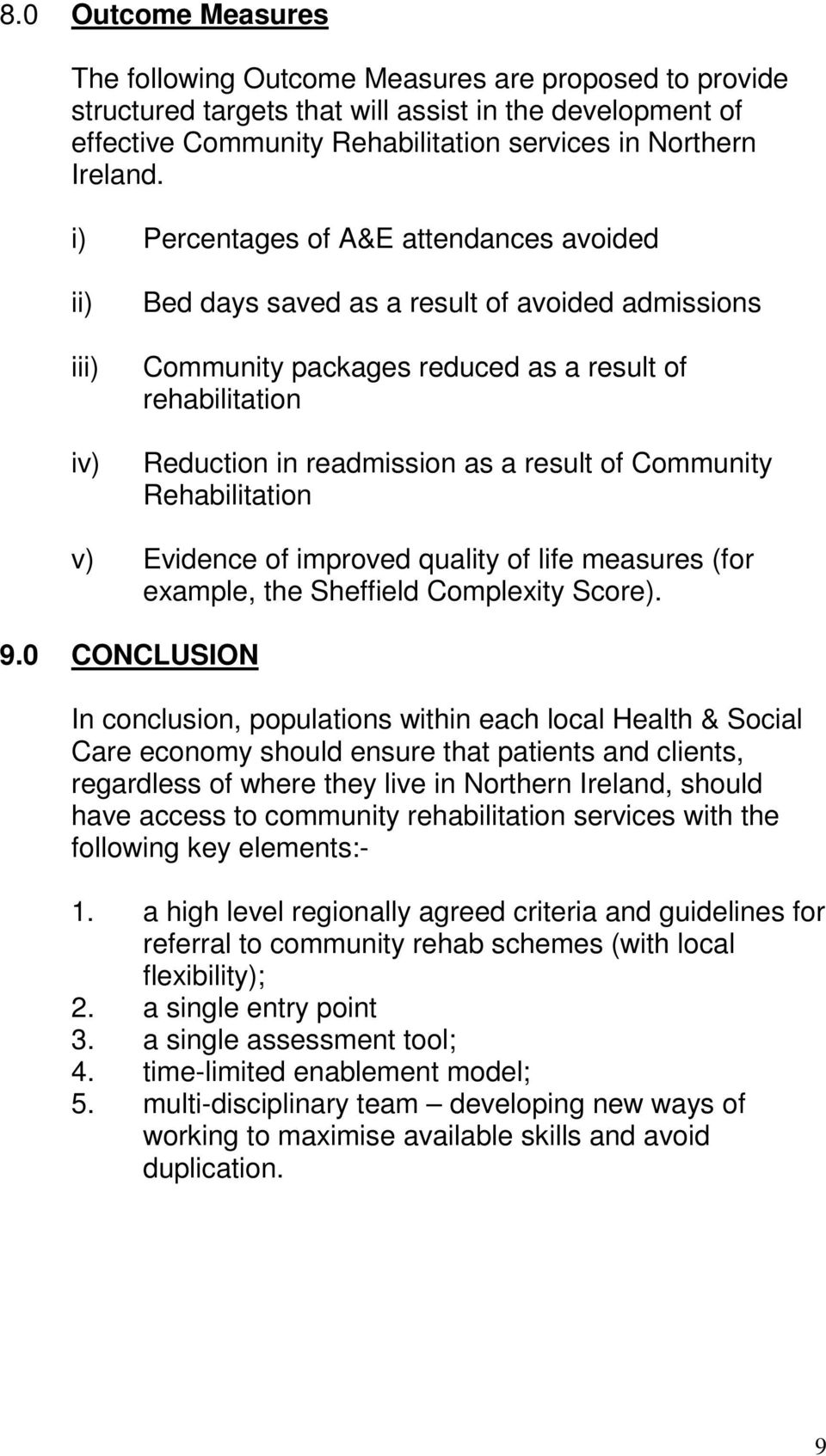 of Community Rehabilitation v) Evidence of improved quality of life measures (for example, the Sheffield Complexity Score). 9.