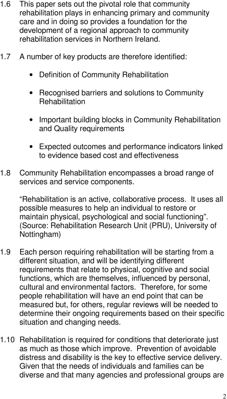 7 A number of key products are therefore identified: Definition of Community Rehabilitation Recognised barriers and solutions to Community Rehabilitation Important building blocks in Community