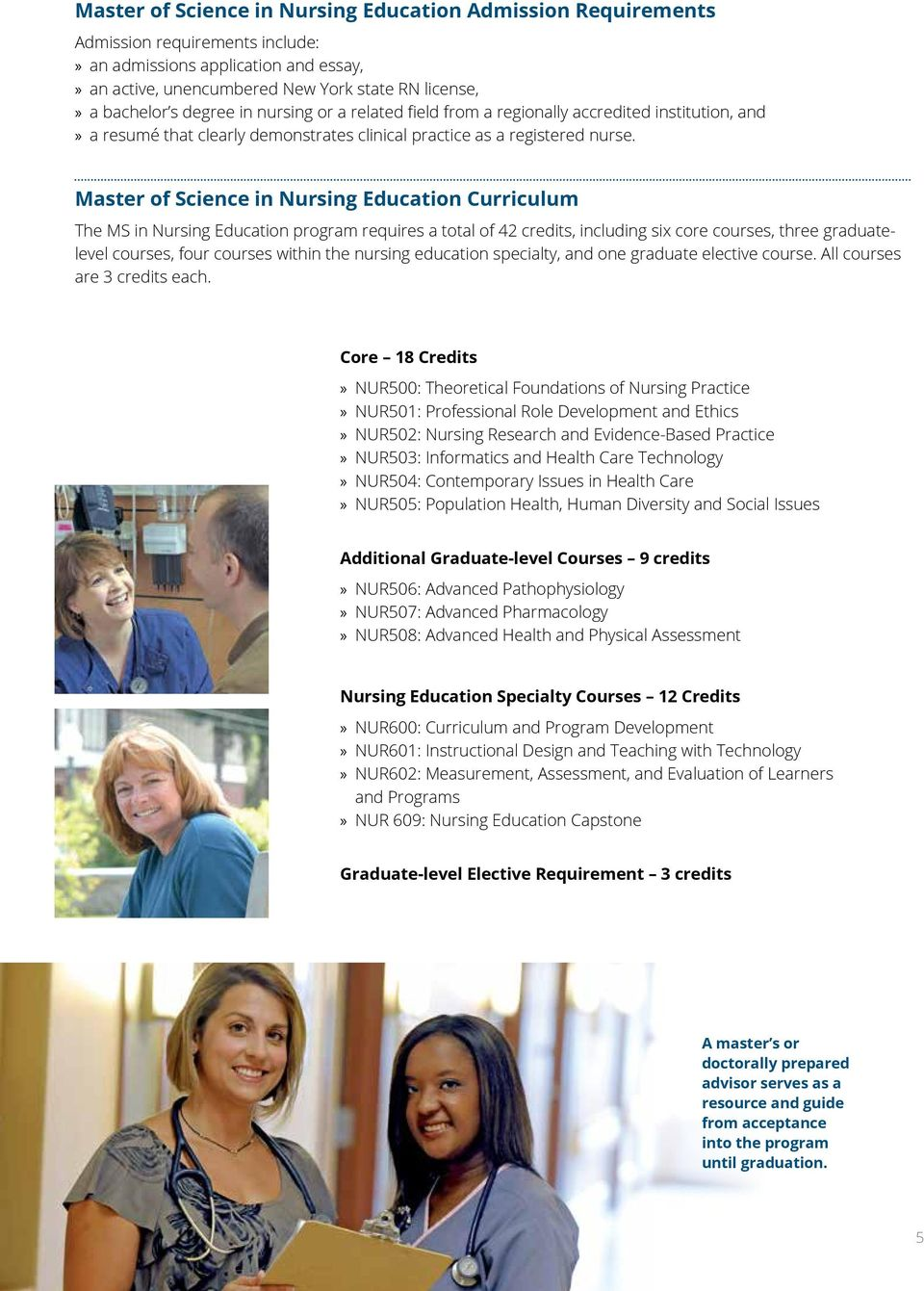 Master of Science in Nursing Education Curriculum The MS in Nursing Education program requires a total of 42 credits, including six core courses, three graduatelevel courses, four courses within the