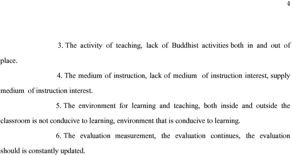 The environment for learning and teaching, both inside and outside the classroom is not conducive to learning,