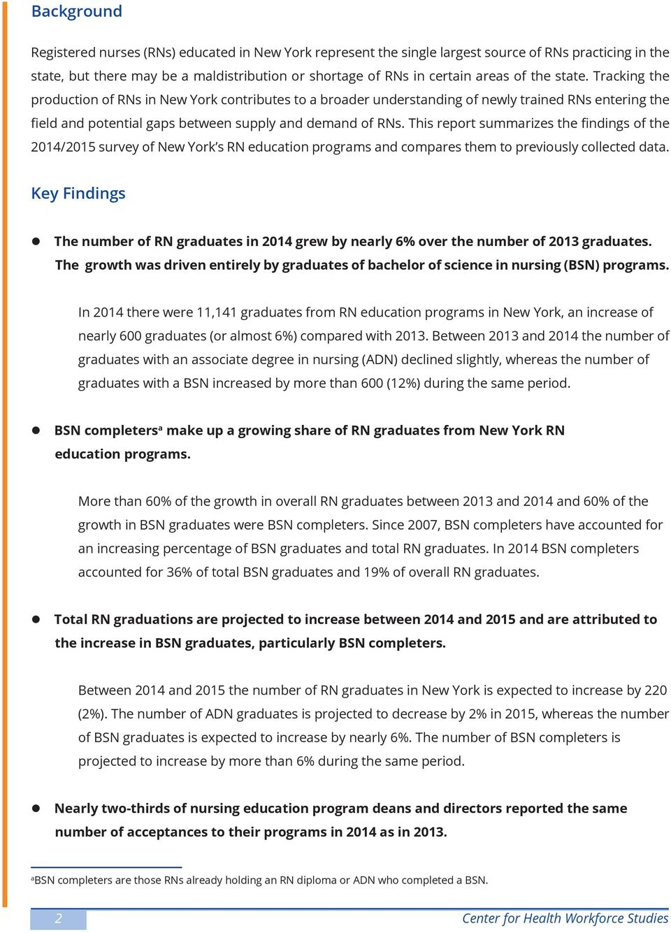 This report summarizes the findings of the 2014/2015 survey of New York s RN education programs and compares them to previously collected data.