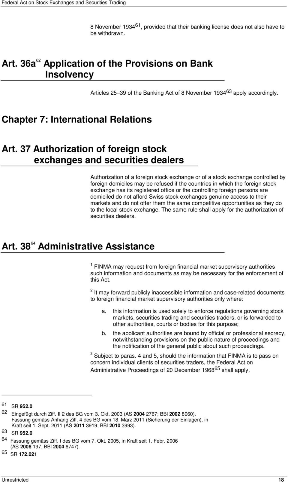 37 Authorization of foreign stock exchanges and securities dealers Authorization of a foreign stock exchange or of a stock exchange controlled by foreign domiciles may be refused if the countries in