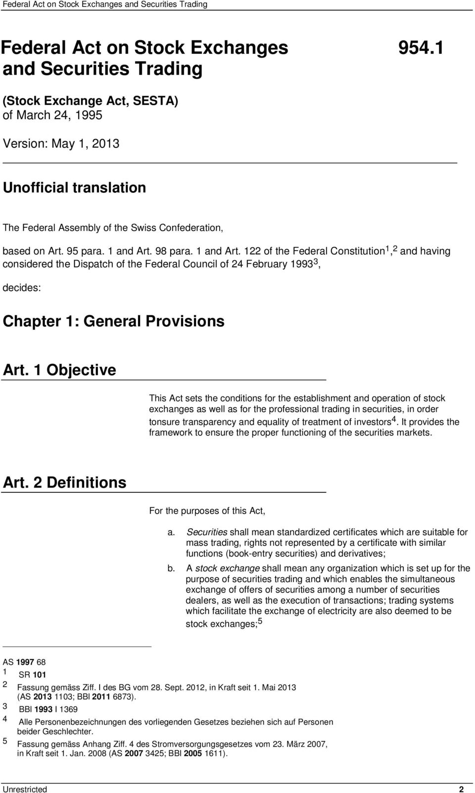 98 para. 1 and Art. 122 of the Federal Constitution 1, 2 and having considered the Dispatch of the Federal Council of 24 February 1993 3, decides: Chapter 1: General Provisions Art.
