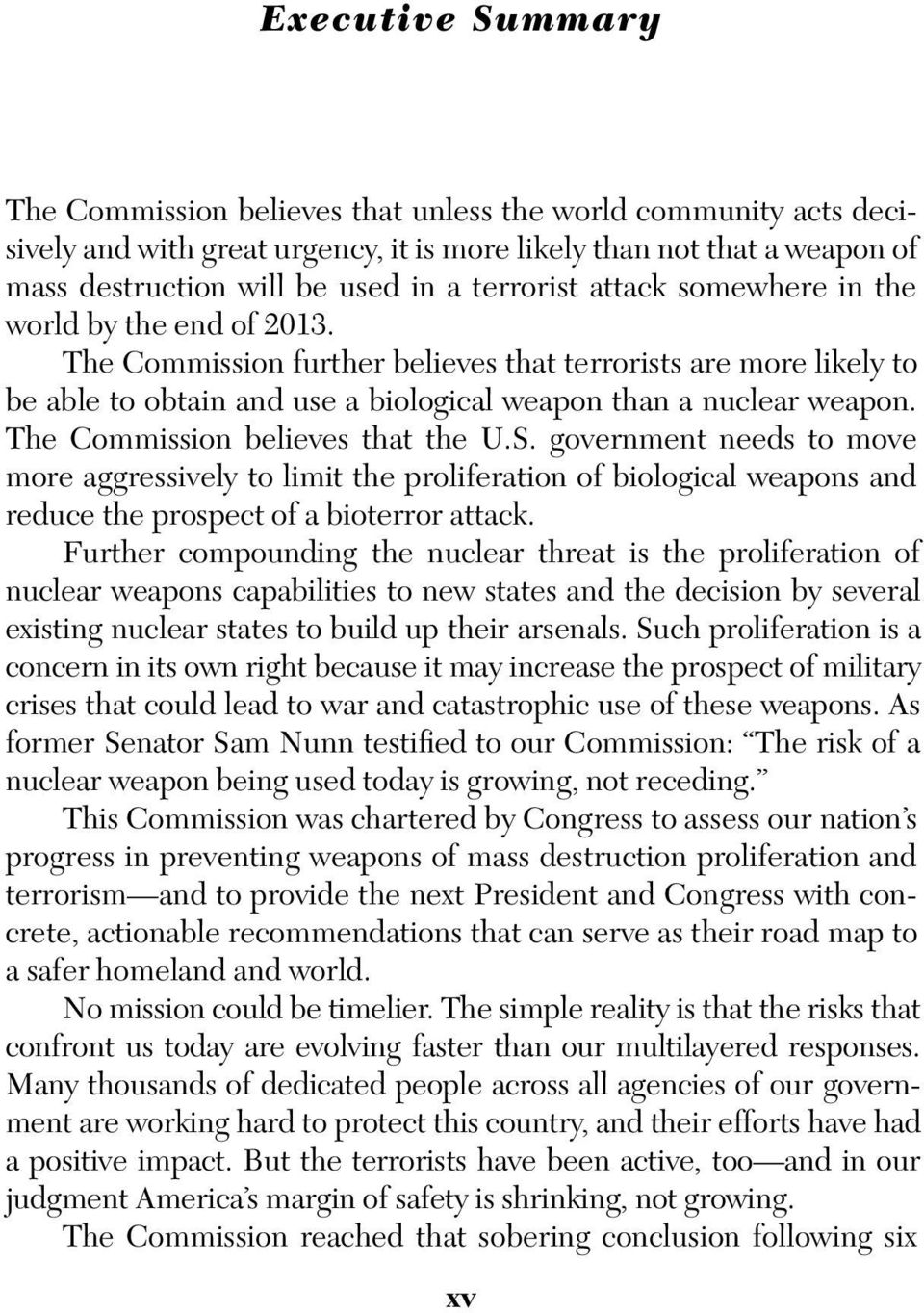 The Commission believes that the U.S. government needs to move more aggressively to limit the proliferation of biological weapons and reduce the prospect of a bioterror attack.