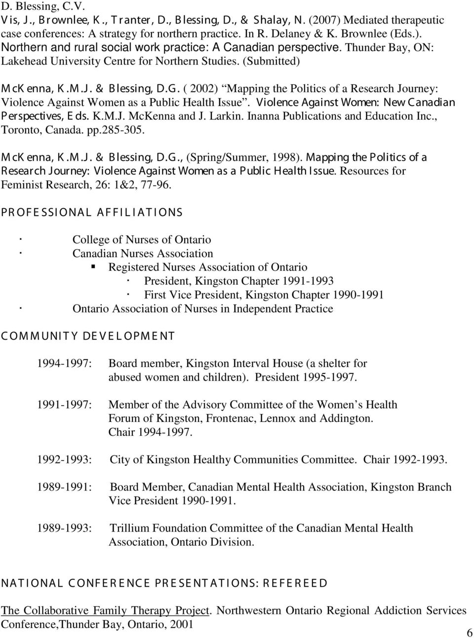 ( 2002) Mapping the Politics of a Research Journey: Violence Against Women as a Public Health Issue. Violence Against Women: New C anadian P erspectives, E ds. K.M.J. McKenna and J. Larkin.