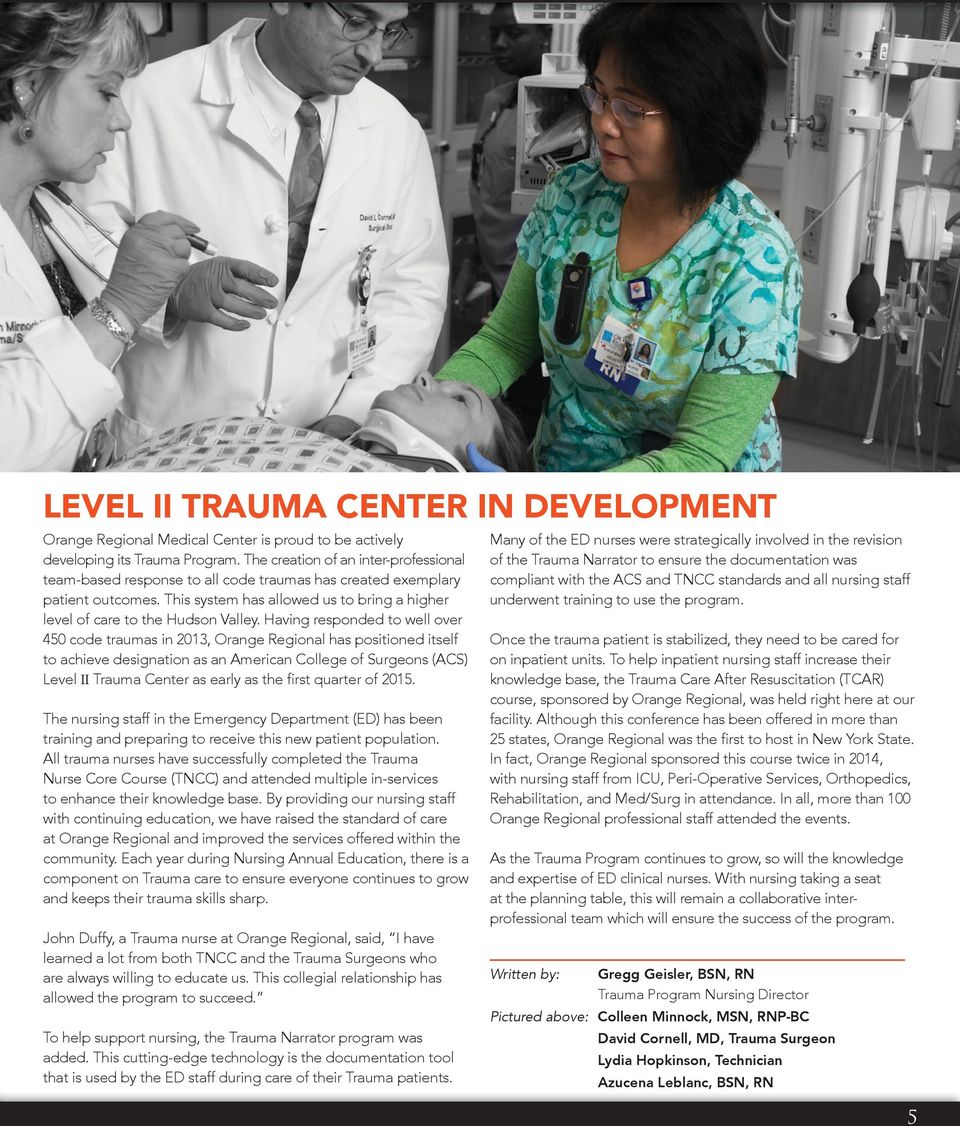 Having responded to well over 450 code traumas in 2013, Orange Regional has positioned itself to achieve designation as an American College of Surgeons (ACS) Level II Trauma Center as early as the