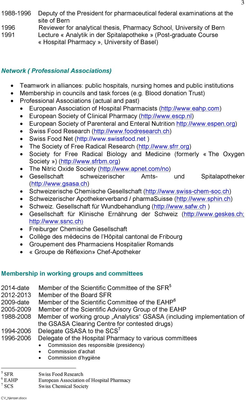 Membership in councils and task forces (e.g. Blood donation Trust) Professional Associations (actual and past) European Association of Hospital Pharmacists (http://www.eahp.