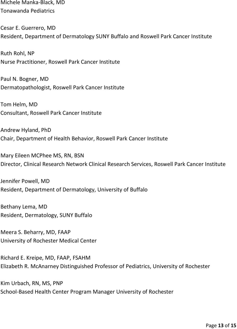 Bogner, MD Dermatopathologist, Roswell Park Cancer Institute Tom Helm, MD Consultant, Roswell Park Cancer Institute Andrew Hyland, PhD Chair, Department of Health Behavior, Roswell Park Cancer