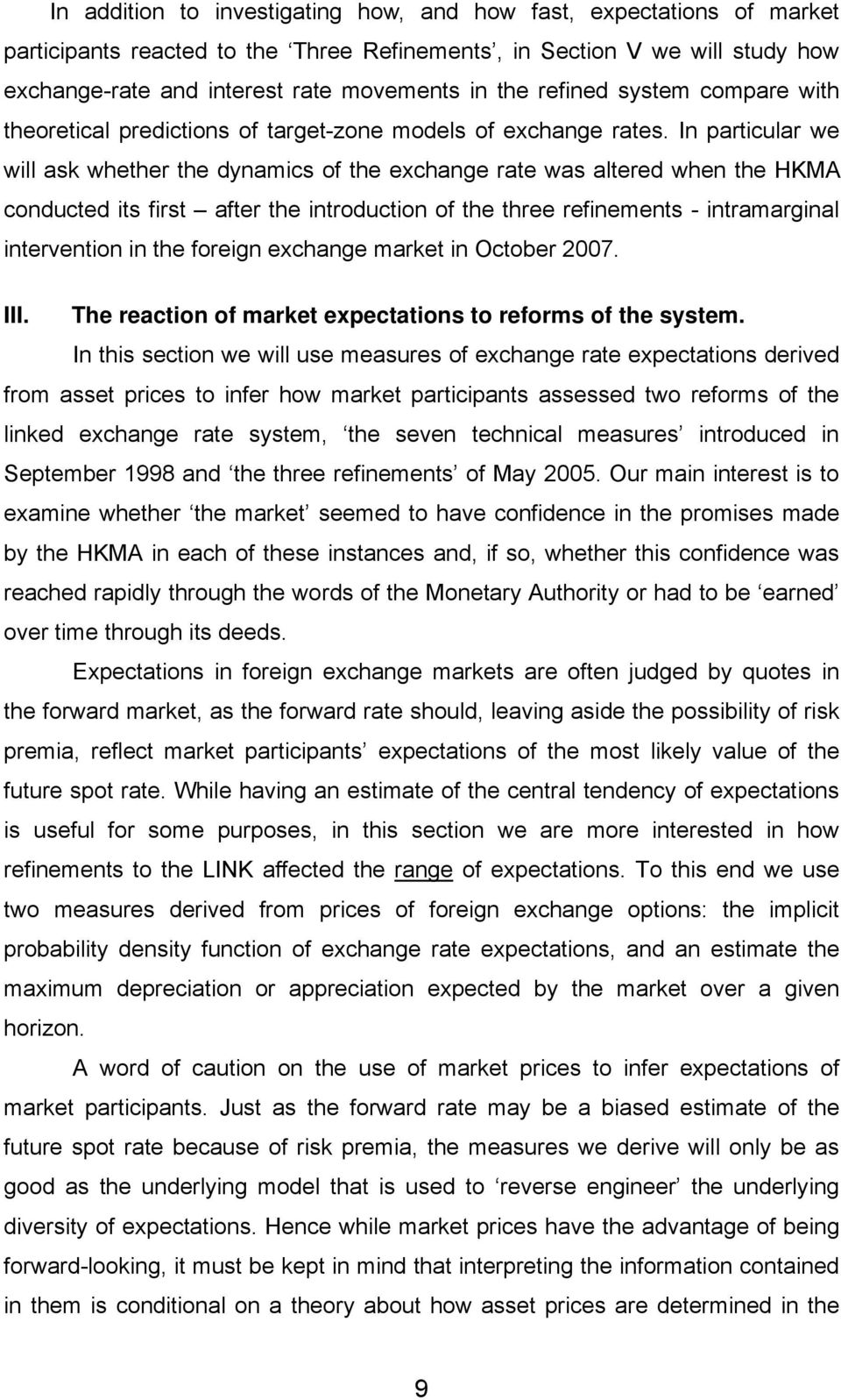 In particular we will ask whether the dynamics of the exchange rate was altered when the HKMA conducted its first after the introduction of the three refinements - intramarginal intervention in the