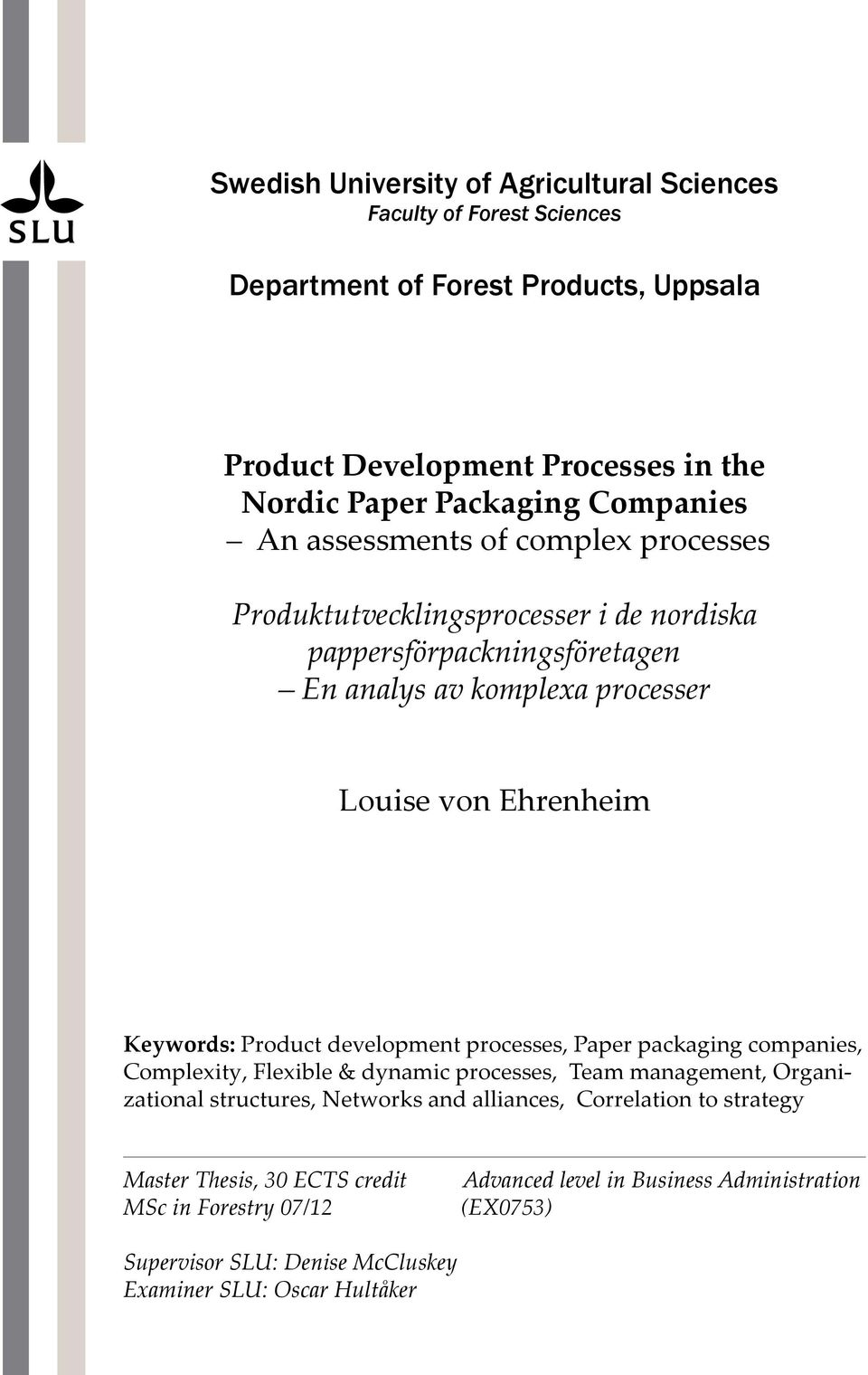 Keywords: Product development processes, Paper packaging companies, Complexity, Flexible & dynamic processes, Team management, Organizational structures, Networks and