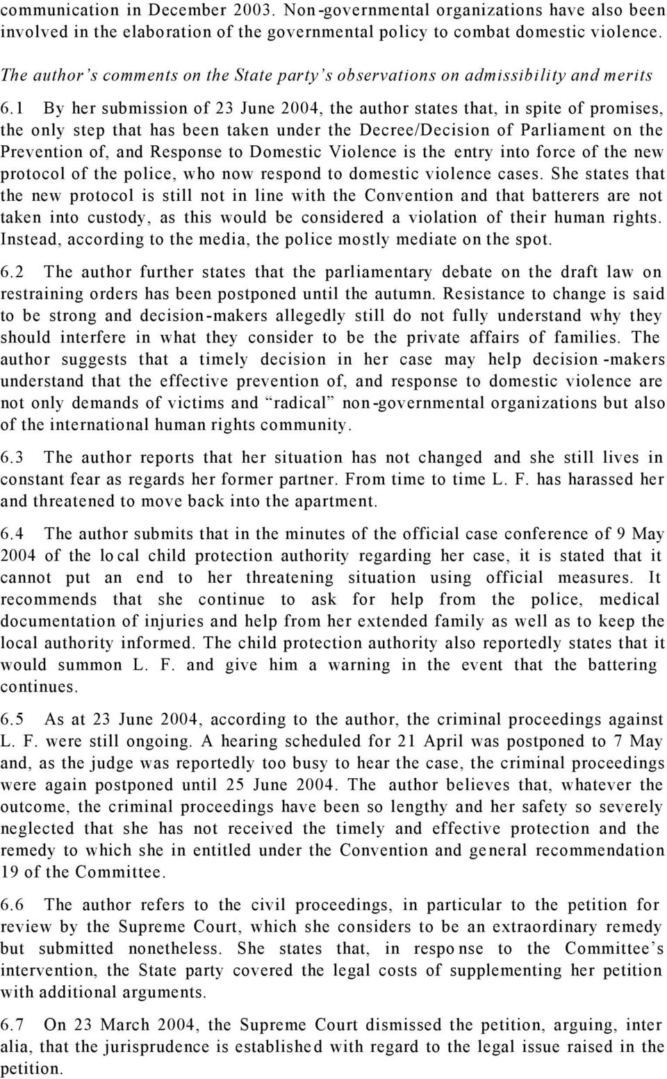 1 By her submission of 23 June 2004, the author states that, in spite of promises, the only step that has been taken under the Decree/Decision of Parliament on the Prevention of, and Response to