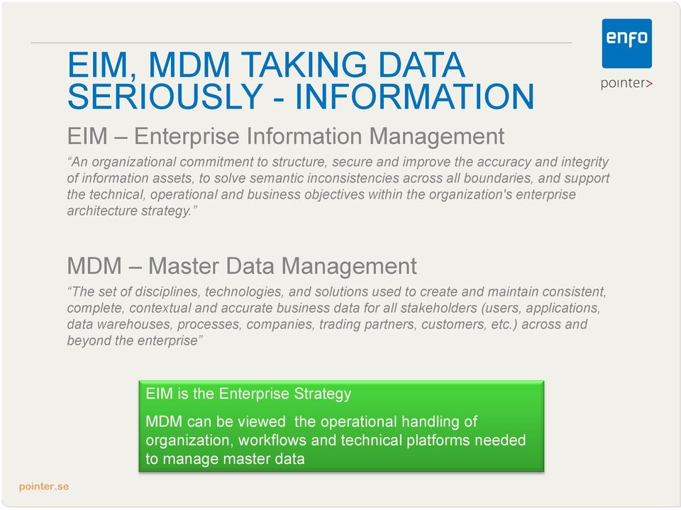 MDM Master Data Management The set of disciplines, technologies, and solutions used to create and maintain consistent, complete, contextual and accurate business data for all stakeholders (users,