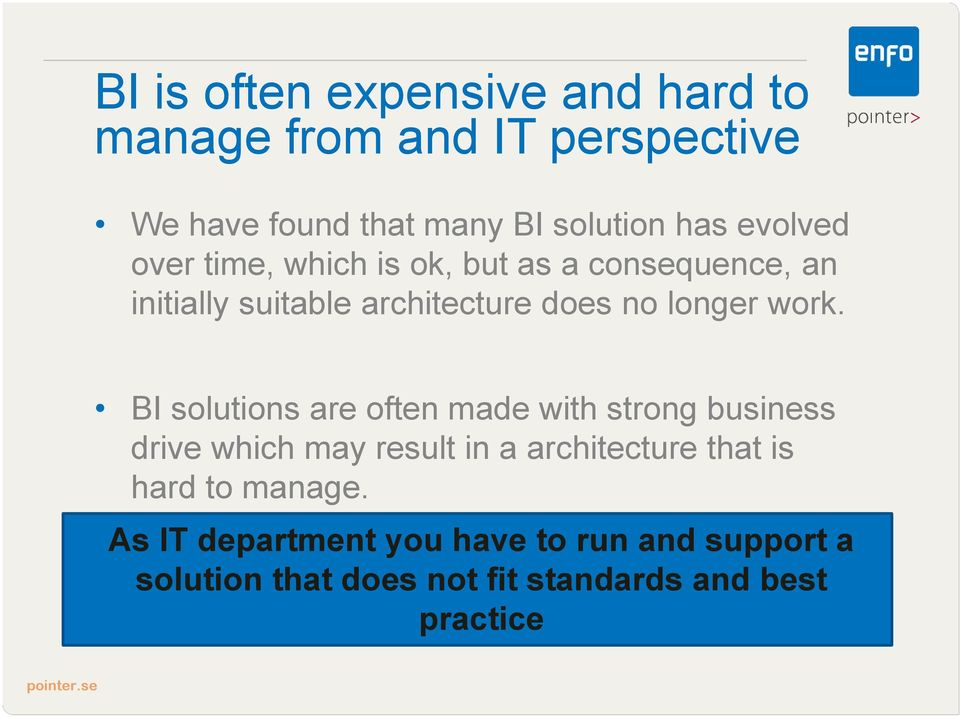 work. BI solutions are often made with strong business drive which may result in a architecture that is