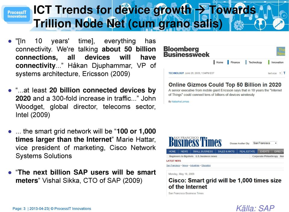 ..at least 20 billion connected devices by 2020 and a 300-fold increase in traffic... John Woodget, global director, telecoms sector, Intel (2009).